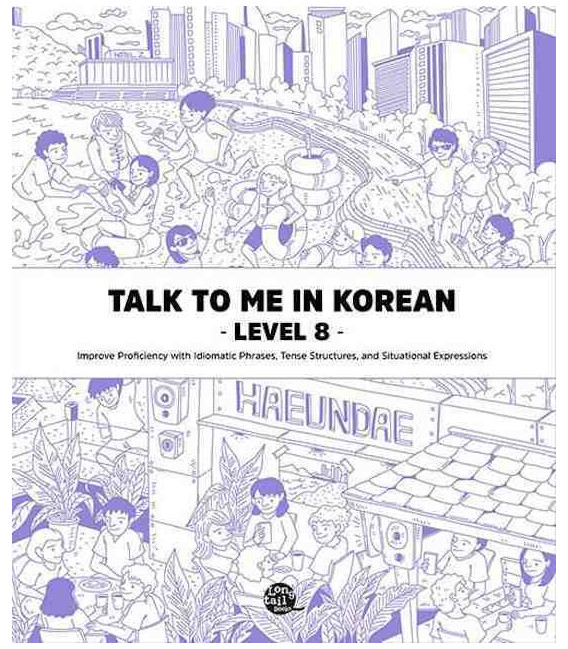 Talk to me in Korean - Level 8 - Improve Proficiency with idiomatic Phrased, Tense Structures