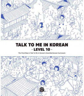 Talk to me in Korean - Level 10 - The Final Step in Talk to me in Korean's Essential Korean