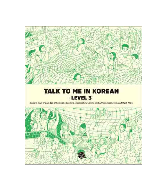 Talk to me in Korean -Level 3- Expand your Knowledge of Korean Irregularities and Much More