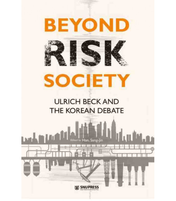 Beyond Risk Society-Ulrich Beck and the Korean Debate