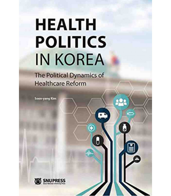 Health Politics in Korea- The Political Dynamics of Healthcare Reform
