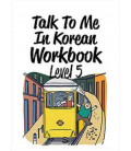 Talk to me in Korean - Level 5 - Develop Your Communication Skills by Building Longer Sentences